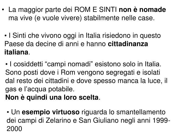 I Sinti che vivono oggi in Italia risiedono in questo Paese da decine di anni e hanno