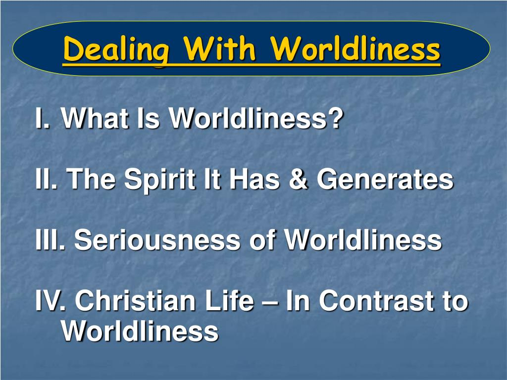 Dealing With Worldliness