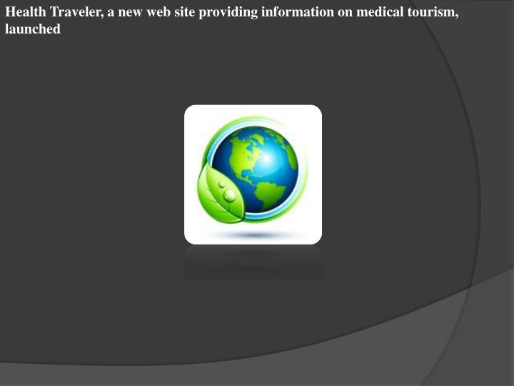 Health Traveler, a new web site providing information on medical tourism, launched