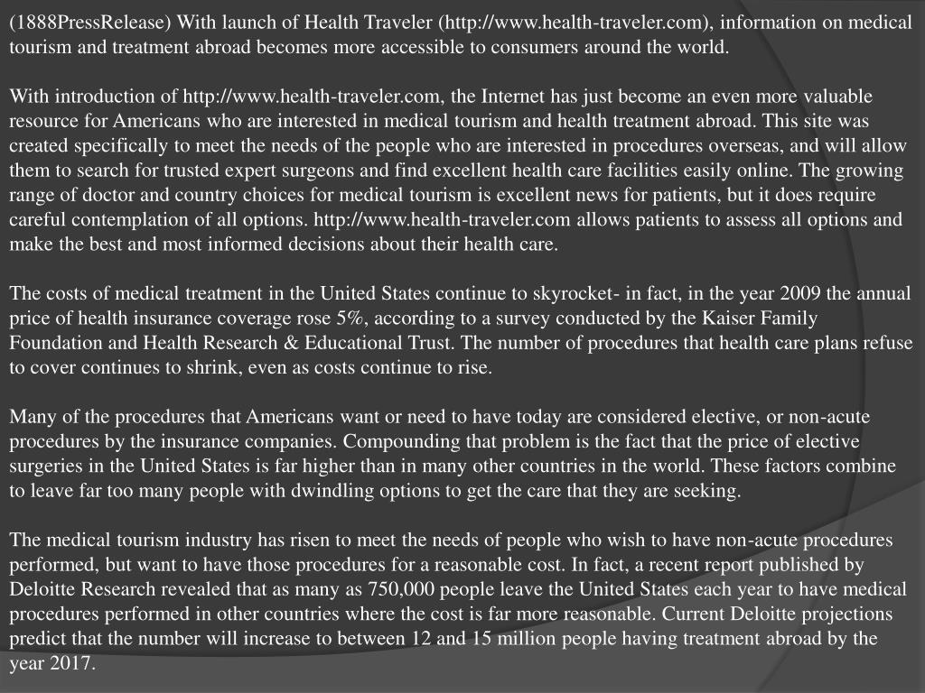 (1888PressRelease) With launch of Health Traveler (http://www.health-traveler.com), information on medical tourism and treatment abroad becomes more accessible to consumers around the world.