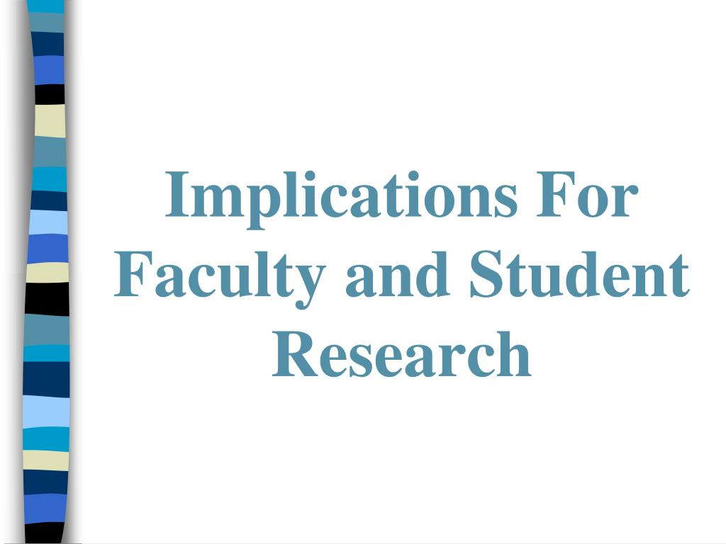 Implications For  Faculty and Student Research