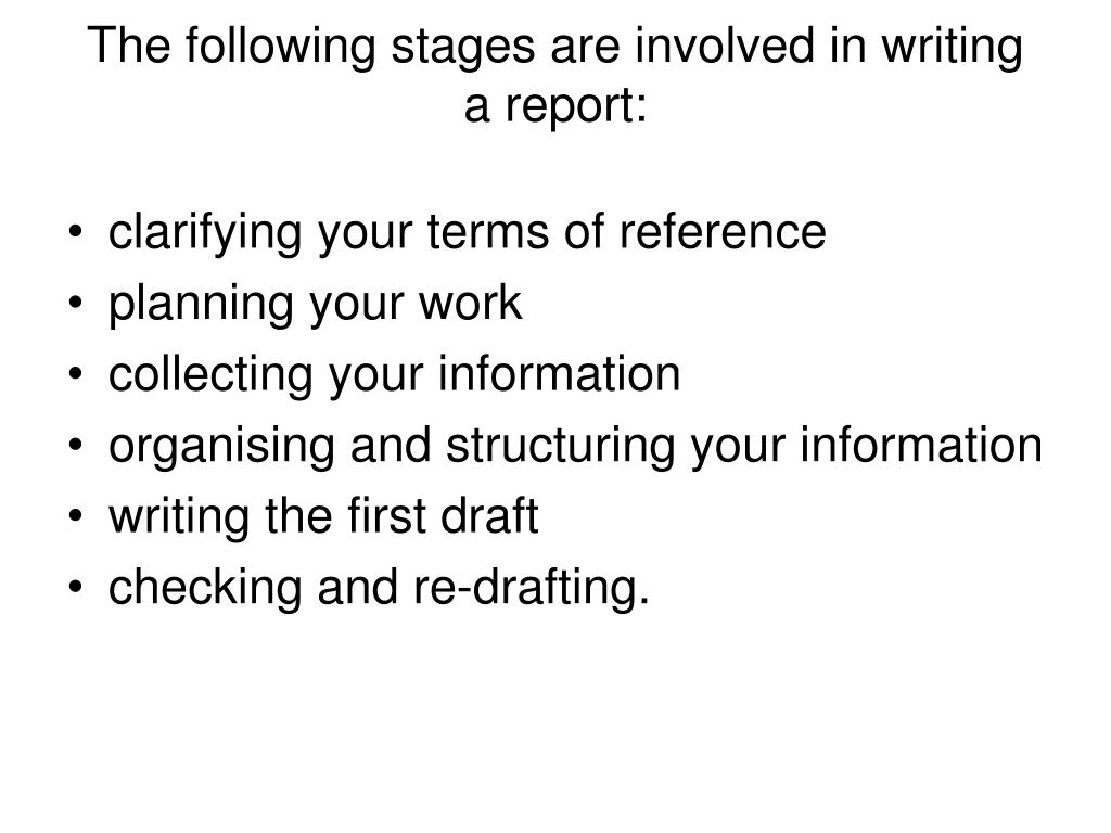 The following stages are involved in writing a report: