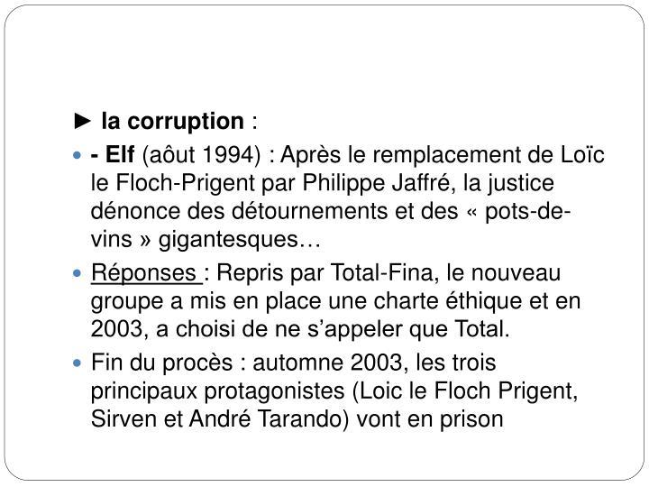 ► la corruption
