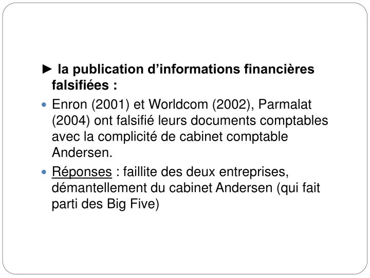► la publication d'informations financières falsifiées: