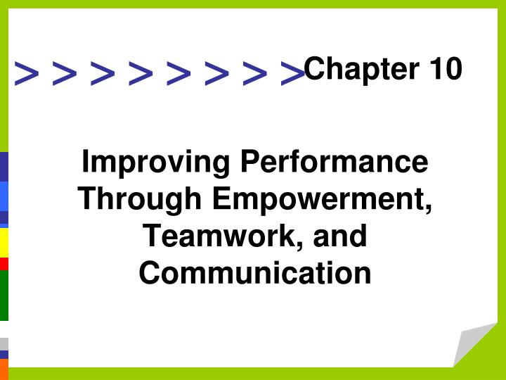 Improving performance through empowerment teamwork and communication
