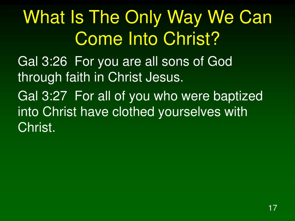 What Is The Only Way We Can Come Into Christ?