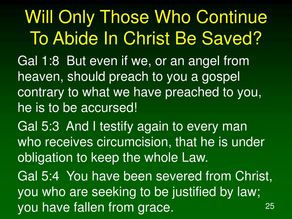 Will Only Those Who Continue To Abide In Christ Be Saved?
