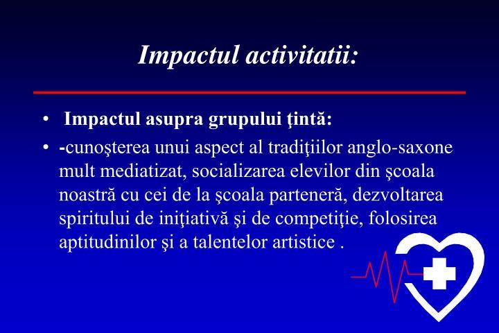 Impactul activitatii:
