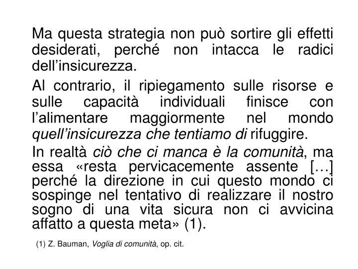 Ma questa strategia non può sortire gli effetti desiderati, perché non intacca le radici dell'insicurezza.