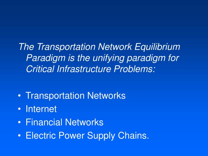 The Transportation Network Equilibrium Paradigm is the unifying paradigm for Critical Infrastructure Problems: