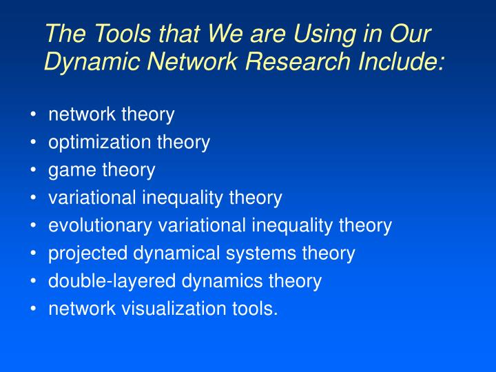 The Tools that We are Using in Our Dynamic Network Research Include: