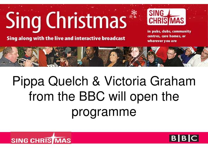 Pippa quelch victoria graham from the bbc will open the programme