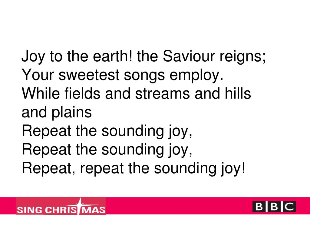 Joy to the earth! the Saviour reigns;