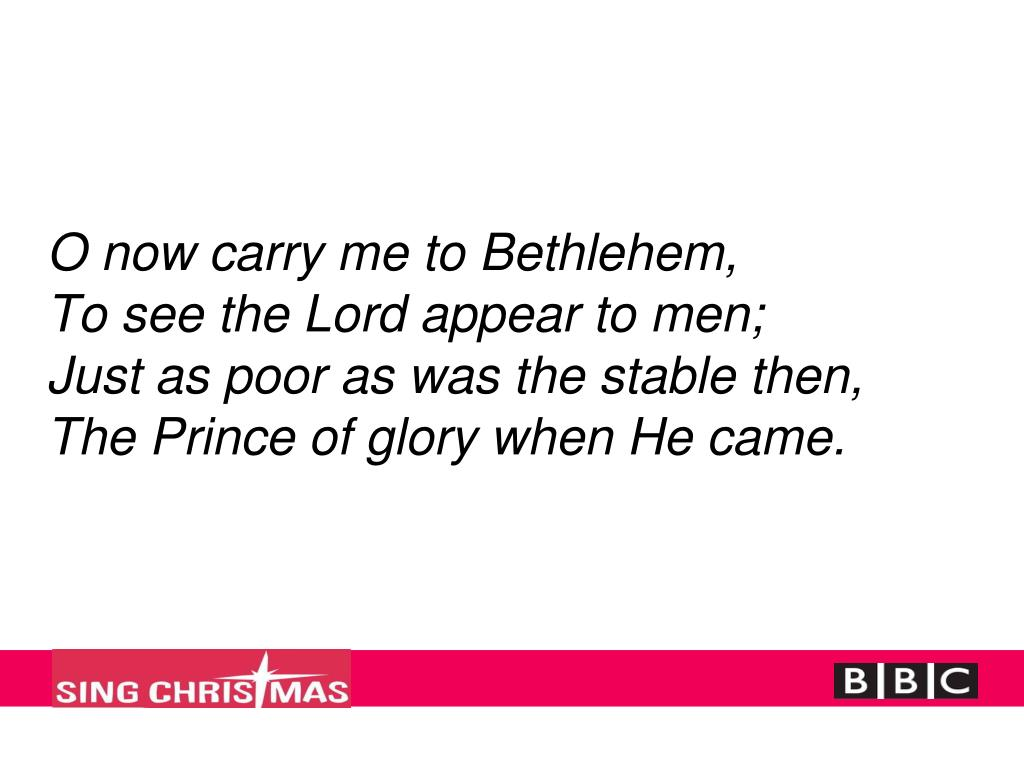 O now carry me to Bethlehem,
