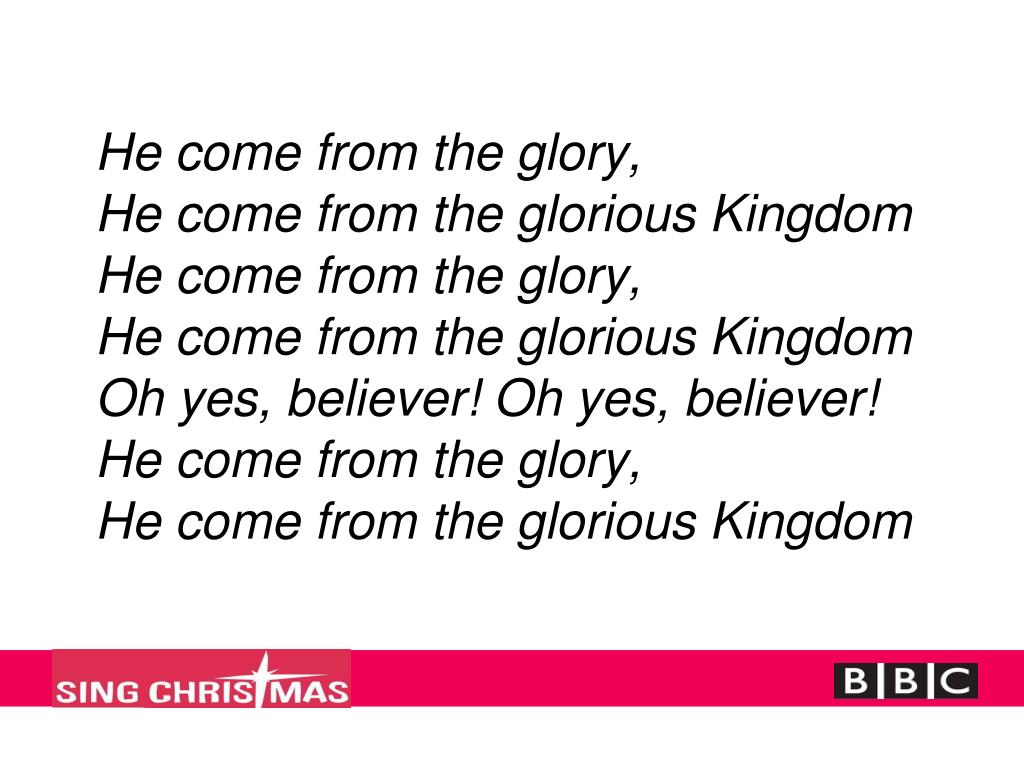 He come from the glory,