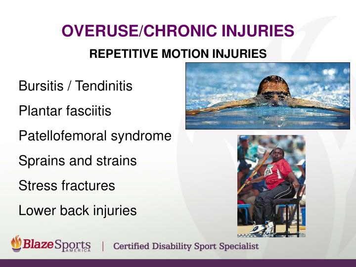 Overuse/CHRONIC INJURIES