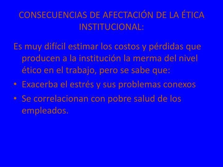 CONSECUENCIAS DE AFECTACIÓN DE LA ÉTICA INSTITUCIONAL: