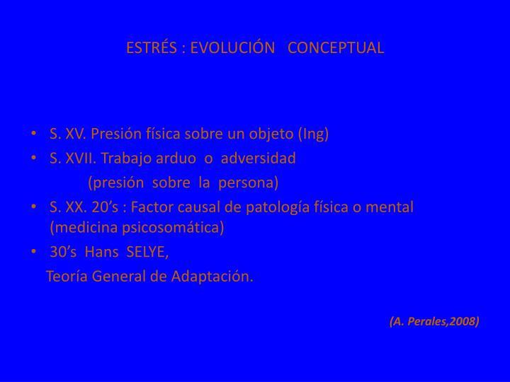 ESTRÉS : EVOLUCIÓN   CONCEPTUAL