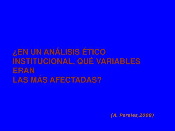 ¿EN UN ANÁLISIS ÉTICO INSTITUCIONAL, QUÉ VARIABLES ERAN