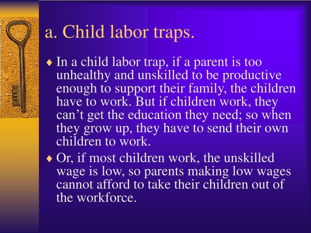 a. Child labor traps.