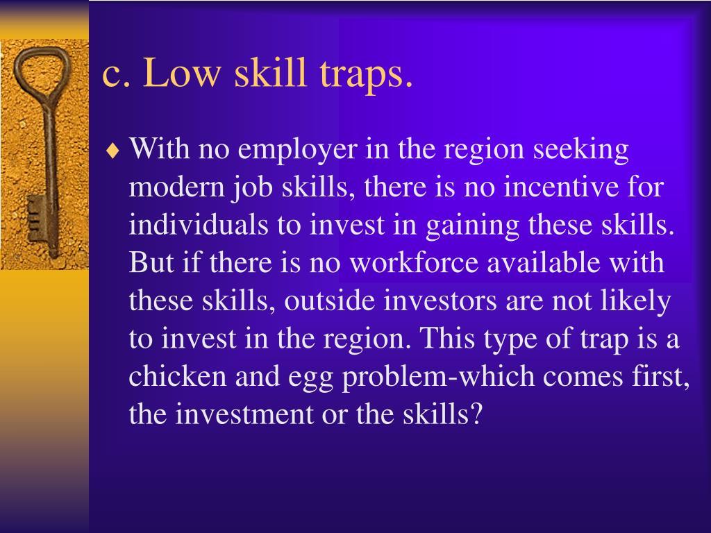 c. Low skill traps.