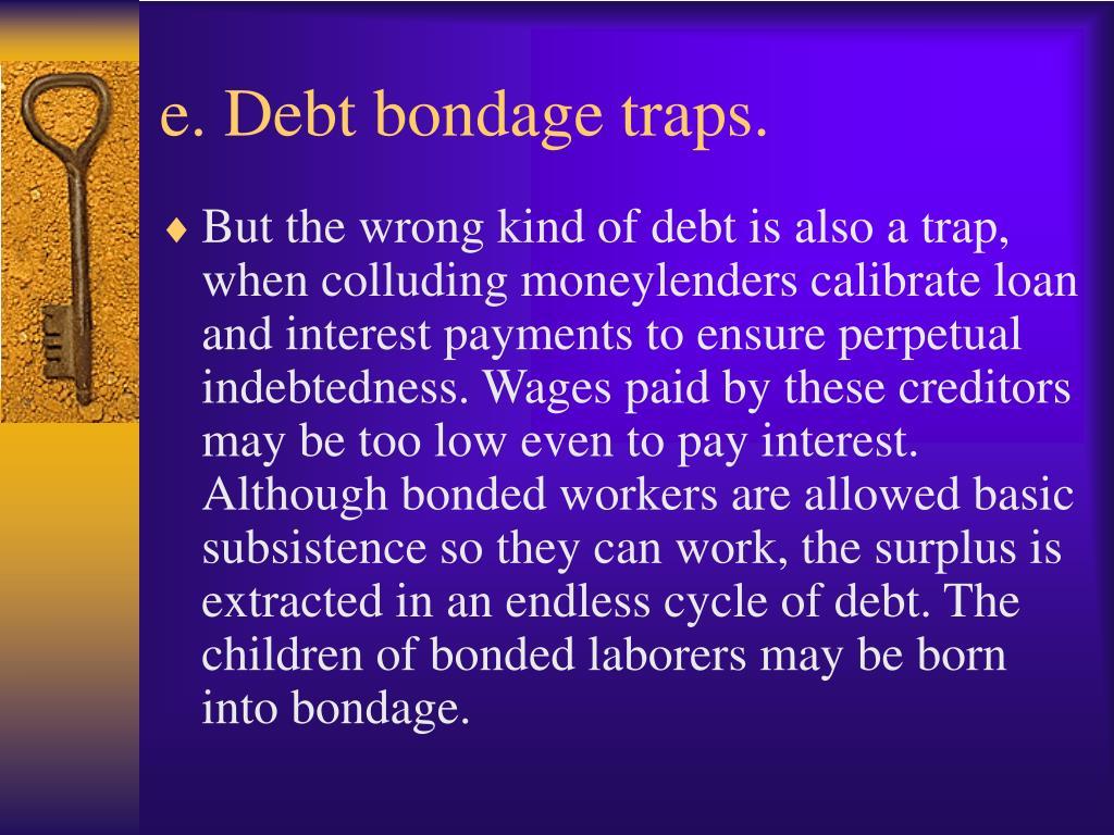 e. Debt bondage traps.