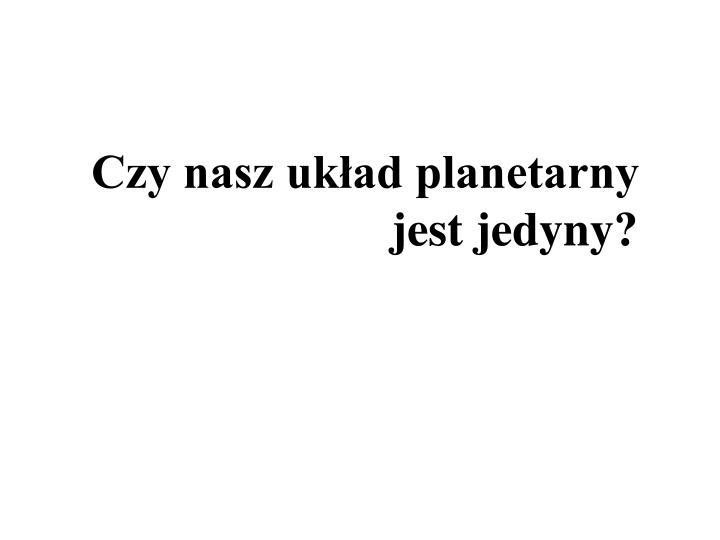 Czy nasz układ planetarny