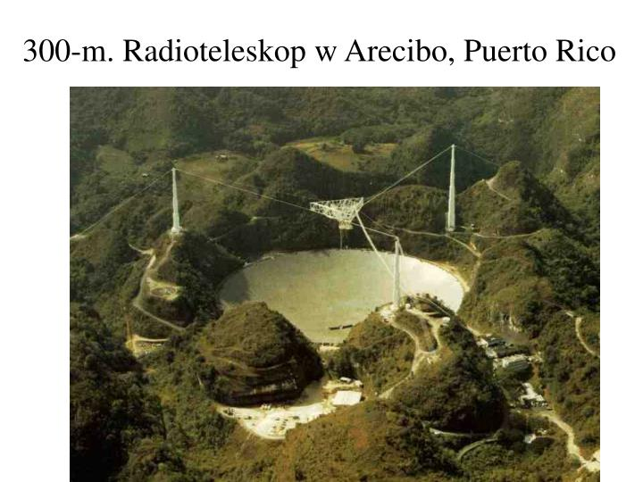 300-m. Radioteleskop w Arecibo, Puerto Rico