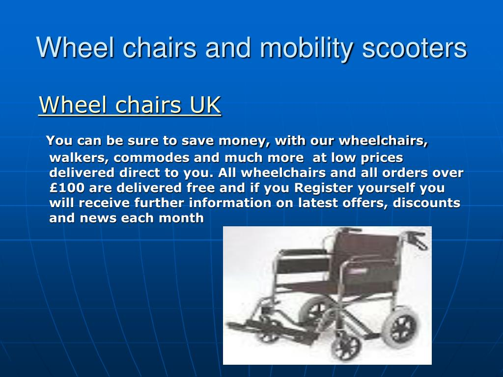 Wheel chairs and mobility scooters