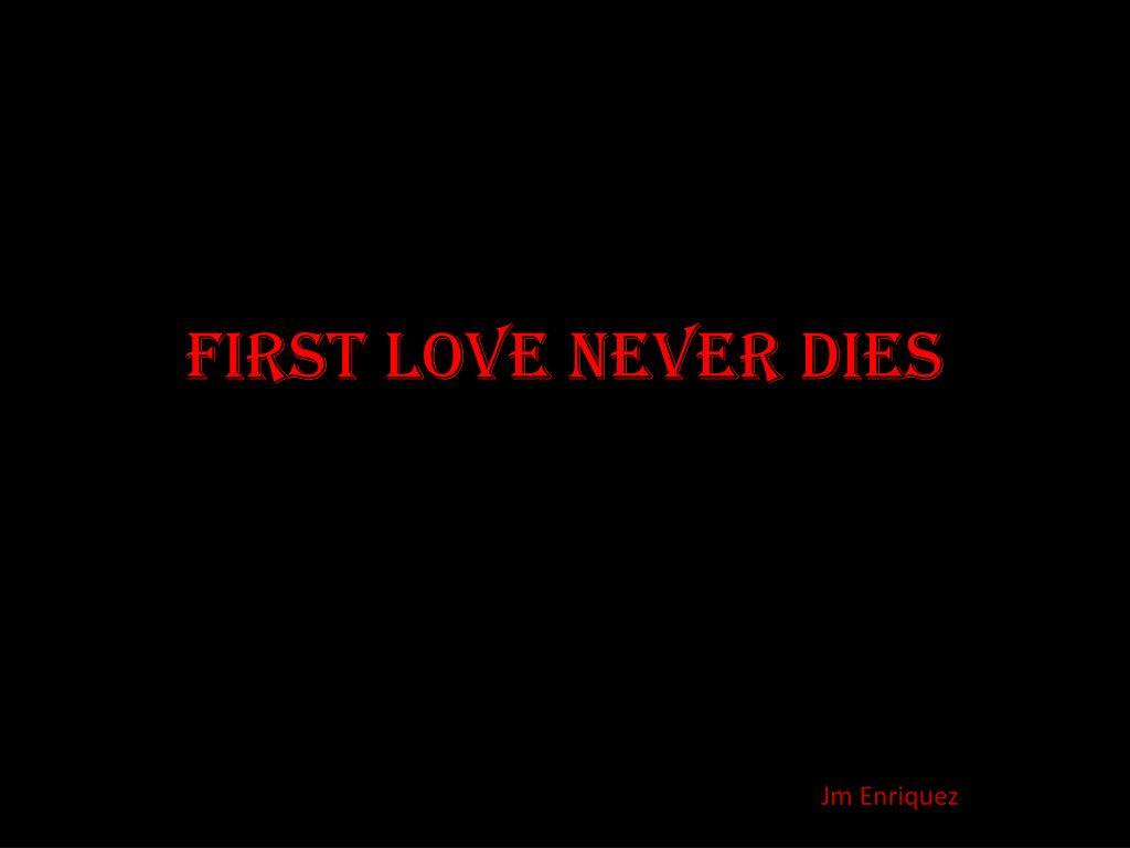 FIRST LOVE NEVER DIES