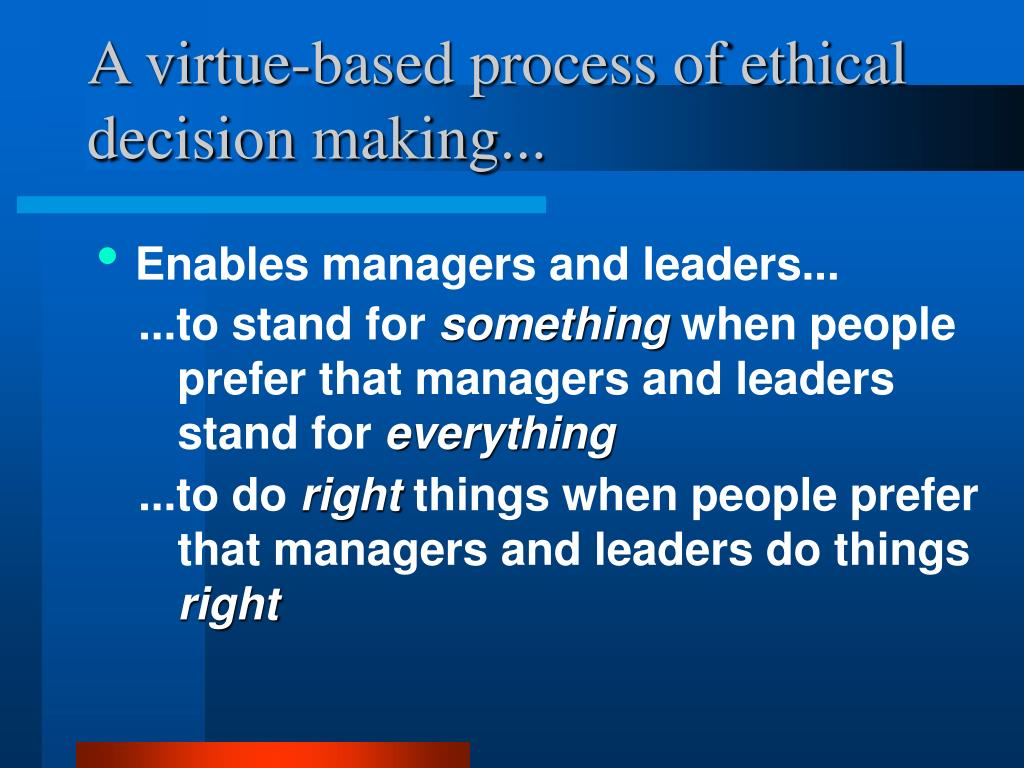 A virtue-based process of ethical decision making...