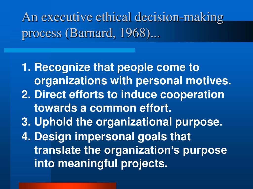 An executive ethical decision-making process (Barnard,