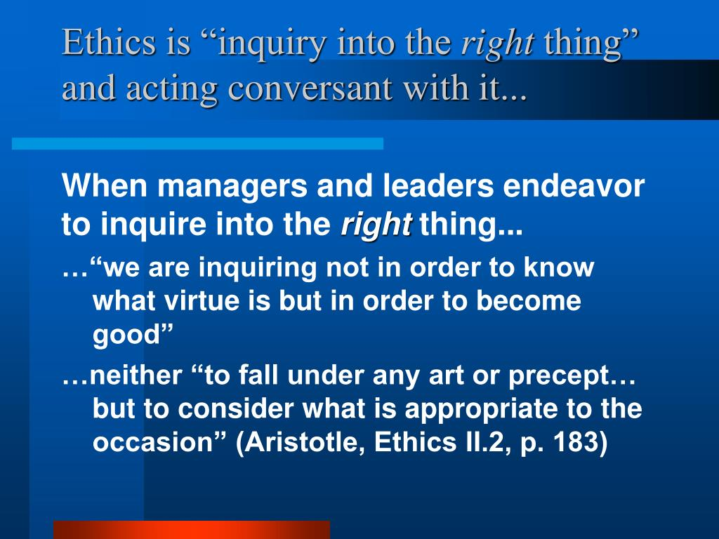 """Ethics is """"inquiry into the"""