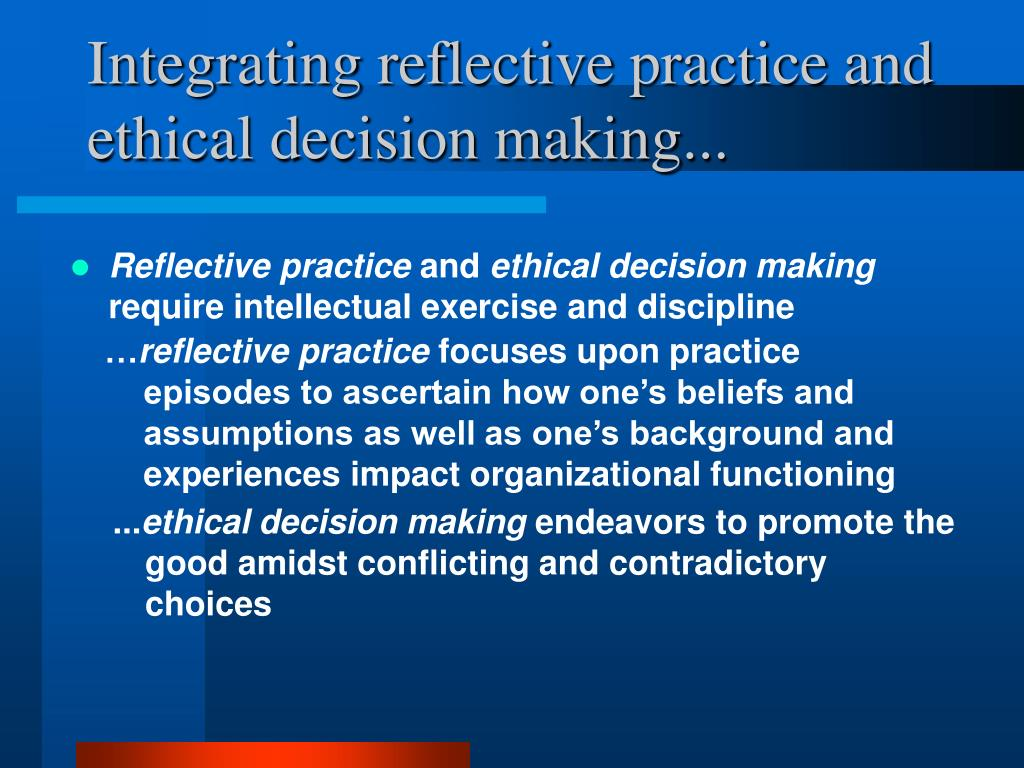 Integrating reflective practice and ethical decision making...