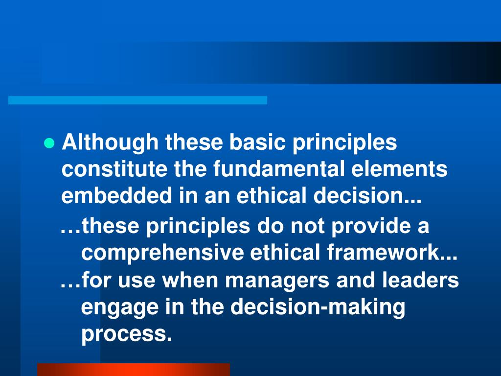 Although these basic principles constitute the fundamental elements embedded in an ethical decision...