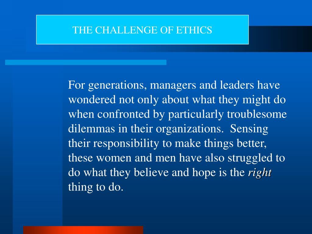 THE CHALLENGE OF ETHICS