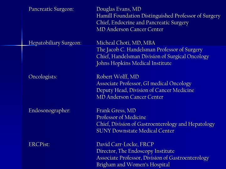 Pancreatic Surgeon: 	Douglas Evans, MD