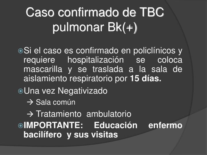 Caso confirmado de TBC pulmonar Bk(+)