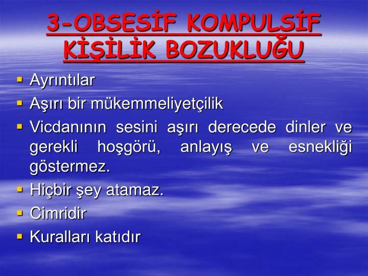 3-OBSESİF KOMPULSİF KİŞİLİK BOZUKLUĞU