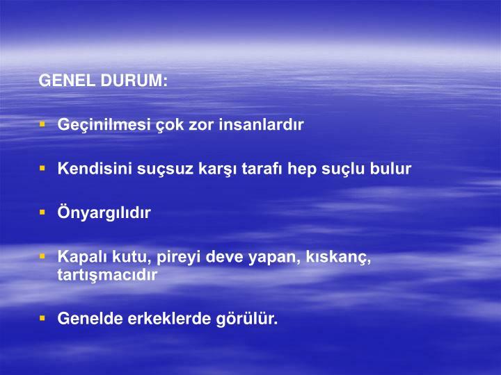 GENEL DURUM: