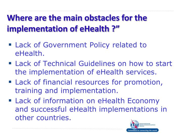 """Where are the main obstacles for the implementation of eHealth ?"""""""