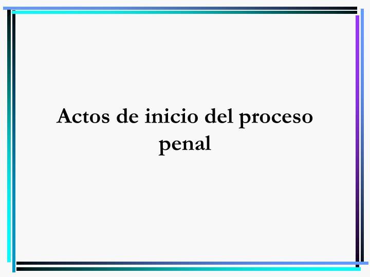 Actos de inicio del proceso penal