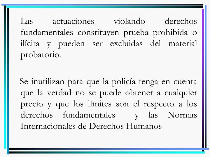 Las actuaciones violando derechos fundamentales constituyen prueba prohibida o ilícita y pueden ser excluidas del material probatorio.