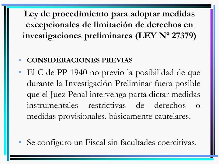 Ley de procedimiento para adoptar medidas excepcionales de limitación de derechos en investigaciones preliminares (LEY Nº 27379)