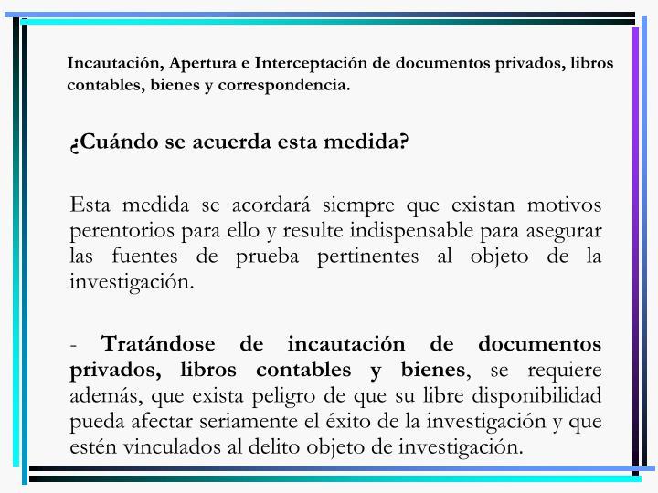 Incautación, Apertura e Interceptación de documentos privados, libros contables, bienes y correspondencia.