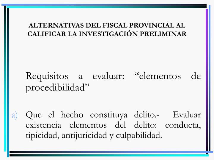ALTERNATIVAS DEL FISCAL PROVINCIAL AL CALIFICAR LA INVESTIGACIÓN PRELIMINAR