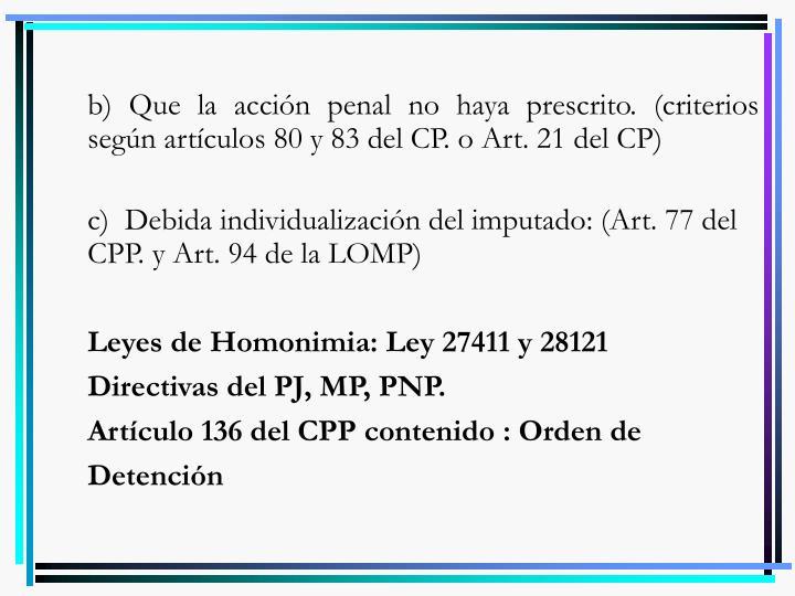 b) Que la acción penal no haya prescrito. (criterios según artículos 80 y 83 del CP. o Art. 21 del CP)