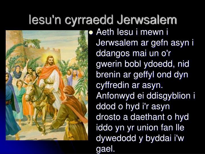 Iesu'n cyrraedd Jerwsalem