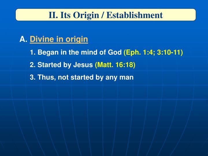 II. Its Origin / Establishment