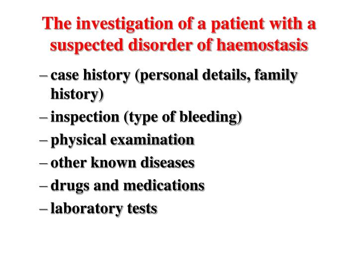 The investigation of a patient with a suspected disorder of haemostasis